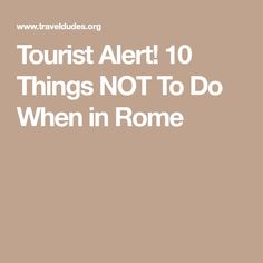 Tourist Alert! 10 Things NOT To Do When in Rome