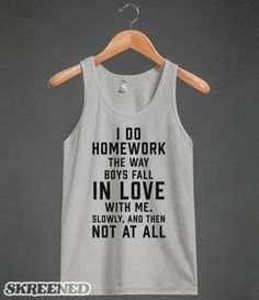 I Do Homework The Way Boys Fall In Love With Me.  The_fault_in_our_stars_quote #john_green #homework #love - cool shirts, shirt maker, mens black and white button down shirt *sponsored https://www.pinterest.com/shirts_shirt/ https://www.pinterest.com/explore/shirts/ https://www.pinterest.com/shirts_shirt/printed-shirts/ https://www.amazon.com/Mens-Shirts/b?ie=UTF8&node=2476517011