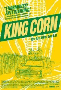 "King Corn Documentary - 2007 - Available on netflix and elsewhere - ""King Corn is a feature documentary about two friends, one acre of corn, and the subsidized crop that drives our fast-food nation. In King Corn, Ian Cheney and Curt Ellis, best friends from college on the east coast, move to the heartland to learn where their food comes from."""