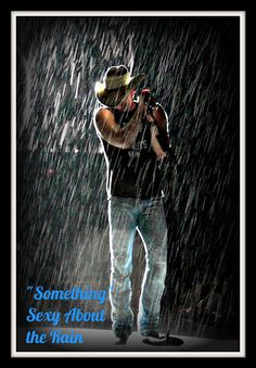 nothing more sexier than Kenny Chesney-WET :)