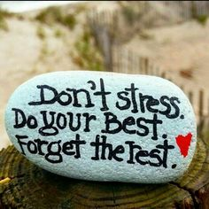 Don't stress..do your best.... Forget the rest -- rock art