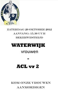 Bekerwedstrijd! Waterwijk vr - ACL vr2, Zaterdag 20 oktober, 15:30. Kom onze vrouwen aanmoedigen