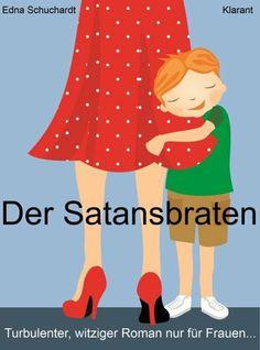 Der Satansbraten. Turbulenter, witziger Liebesroman - Liebe, Leidenschaft und Abenteuer... von Edna Schuchardt, http://www.amazon.de/dp/B00BTOQ4BK/ref=cm_sw_r_pi_dp_ntQZsb1YVQ6Q9