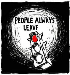 People Always Leave..I just want someone who will stay, through the good and bad, a friend I can count on.