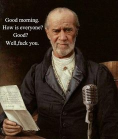 George Carlin - A comedian who made no apologies and the author of the seven dirty words that you can't say on television.