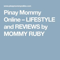 Pinay Mommy Online – LIFESTYLE and REVIEWS by MOMMY RUBY