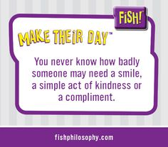 The FISH! Philosophy: Make Their Day www.fishphilosophy.com #Propellergirl #FISHPhilosophy fish philosophy