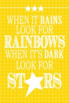 When it rains look for rainbows, when it's dark look for stars