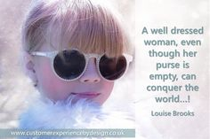 A well dressed woman, even though her purse is empty, can conquer the world...!  Louise Brooks #dresstoimpress #femaleentrepreneurs www.customerexperiencebydesign.co.uk