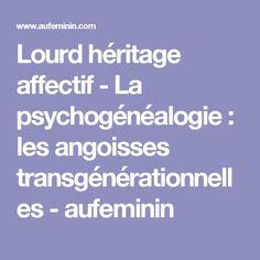 Lourd héritage affectif - La psychogénéalogie: les angoisses transgénérationnelles - aufeminin