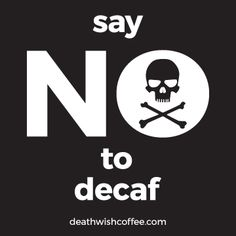 Friends don't let friends go around decaffeinated!