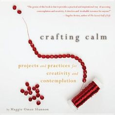 Crafting calm by mary anne radmacher and maggie oman shannon