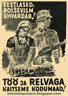 """Estonian WW2  """"Bolsevism threatens Estonians! Work and use weapons to protect the Homeland!"""""""