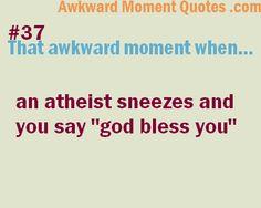 That awkward moment when…Atheist