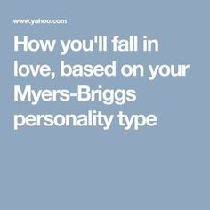 How you'll fall in love, based on your Myers-Briggs personality type