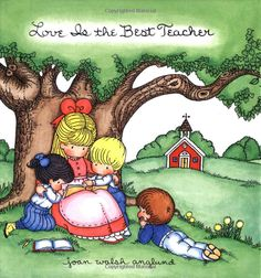 """""""Love Is the Best Teacher"""" by Joan Walsh Anglund"""
