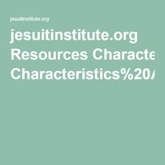 "The Characteristics of Jesuit Education.  ""This distinctive spirit can be discovered through reflection on the lived experience of Ignatius, on the ways in which that lived experience was shared with others, on the ways in which Ignatius himself applied his vision to education, and on the ways in which this vision has been developed and applied to education in the course of history, including our present times. A common spirit lies behind pedagogy, curriculum and school life."""