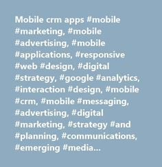 Mobile crm apps #mobile #marketing, #mobile #advertising, #mobile #applications, #responsive #web #design, #digital #strategy, #google #analytics, #interaction #design, #mobile #crm, #mobile #messaging, #advertising, #digital #marketing, #strategy #and #planning, #communications, #emerging #media, #user #experience, #innovation #processes, #digital #business #consulting, #ios, #digital #strategy, #android, #design, #innovation, #product #design, #user #experiance, #analytics…
