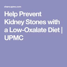 Help Prevent Kidney Stones with a Low-Oxalate Diet   UPMC