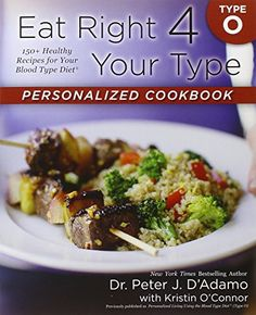 Eat Right 4 Your Type Personalized Cookbook Type O: 150 Healthy Recipes For Your Blood Type Diet Reviews