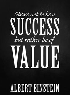 strive not to be a success - but rather to be of value