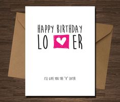 Happy Birthday Lo*er    *picture is not to scale, card size is A2*    Design:    Front:  Happy Birthday Lo*er  Ill give you the V Later
