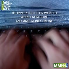 Beginners Guide on Ways to Work From Home and Make Money Online