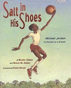 Information about the book, Salt in His Shoes: Michael Jordan in Pursuit of a Dream: the Fiction, Paperback, by Deloris Jordan and Roslyn M. Jordan (Simon & Schuster Books for Young Readers, Nov Text To World, Kadir Nelson, Leader In Me, Guidance Lessons, Mentor Texts, Character Education, Children's Literature, American Literature, American History