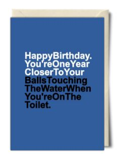 Happy birthday you're one year closer to your balls touching the water when you're on the toilet - Rude Birthday Card from Redrakoon