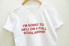 I'm Going to Hell On A Full Scholarship Unisex t shirt tumblr t shirt casual girls tops instagram fashion women tees outfits -in T-Shirts from Women's Clothing & Accessories on Aliexpress.com   Alibaba Group