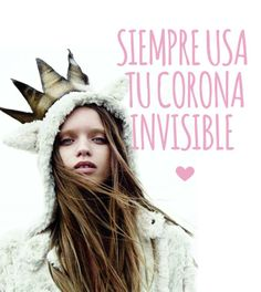 Siempre usa tu corona invisible.  sweetseasons.com.mx