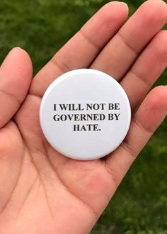I will not be governed by hate 1.75 Pinback button badge anti trump pin not my president the resistance love trumps hate