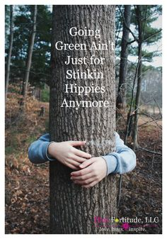 Going Green Ain't Just for Stinkin Hippies Anymore by coconutheadsurvivalguide.com #earthday