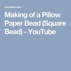 Making of a Pillow Paper Bead (Square Bead) - YouTube