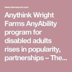 Anythink Wright Farms AnyAbility program for disabled adults rises in popularity, partnerships – The Denver Post