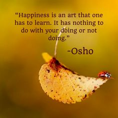 Learn to be happy and your entire life changes! Osho Quotes On Life, Zen Quotes, Words Of Wisdom Quotes, Uplifting Quotes, Inspirational Quotes, Strong Quotes, Attitude Quotes, Motivational, French Quotes