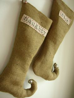 "I kinda like the burlap bag type stockings. But instead of ""naughty"" (I hate that word) and ""nice"" I would put names."