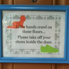 Our daughter recently started crawling and in an attempt to keep the floors cleaner we wanted to politely tell out friends to remove our shoes. Photoshop and a frame from the dollar store :)
