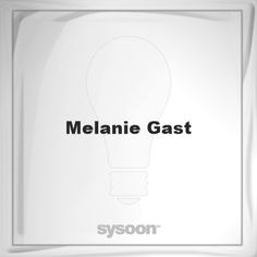 Melanie Gast: Page about Melanie Gast #member #website #sysoon #about