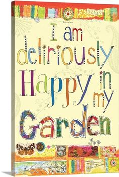 I am Deliriously Happy in my Garden Wall Art, Canvas Prints, Framed Prints, Wall Peels Sign Quotes, Words Quotes, Sayings, Garden Terrarium, Terrariums, Solar Light Crafts, Garden Wall Art, Most Beautiful Gardens, Garden Journal