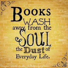Books wash away from the soul the dust of everyday life. #awordfromJoJo…