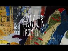 Hozier - From Eden someone sing this to me, or dedicate it to me. and i will love you.
