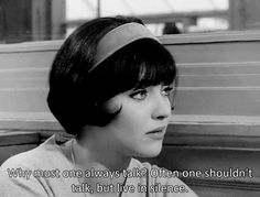"""""""Why must one always talk? Often one shouldn't talk but live in silence."""" -- Anna Karina, Vivre Sa Vie,"""