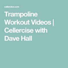 Trampoline Workout Videos | Cellercise with Dave Hall