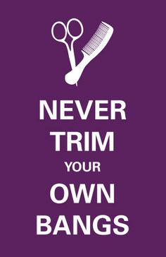 Never trim your own bangs. That's your hairdresser's job. | hair humor | hairdresser humor | diy hair