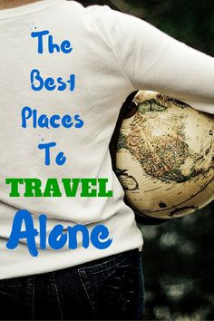 THE BEST PLACES TO TRAVEL ALONE (AND WHY YOU SHOULD!)