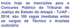 O Tribunal de Justiça do Estado do Amapá, faz saber que fará realizará Concurso Público para provimento de 100 (cem) vagas nos cargos de Técnico Judiciário (Nível Médio, salário de R$ 4.619,00) e Analista Judiciário (Nível Superior, salário de R$ 6.009,16) integrantes das estruturas de 1º e 2º graus de jurisdição e área administrativa do Quadro de Pessoal Permanente do TJ/AP.