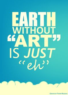 "Quote Typography. Earth without ""art"" is just ""eh"". Created by Todor Russanov"