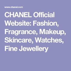 CHANEL Official Website: Fashion, Fragrance, Makeup, Skincare, Watches, Fine Jewellery