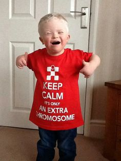 Keep calm! It's only an extra chromosome! :) #downsyndrome #toocute